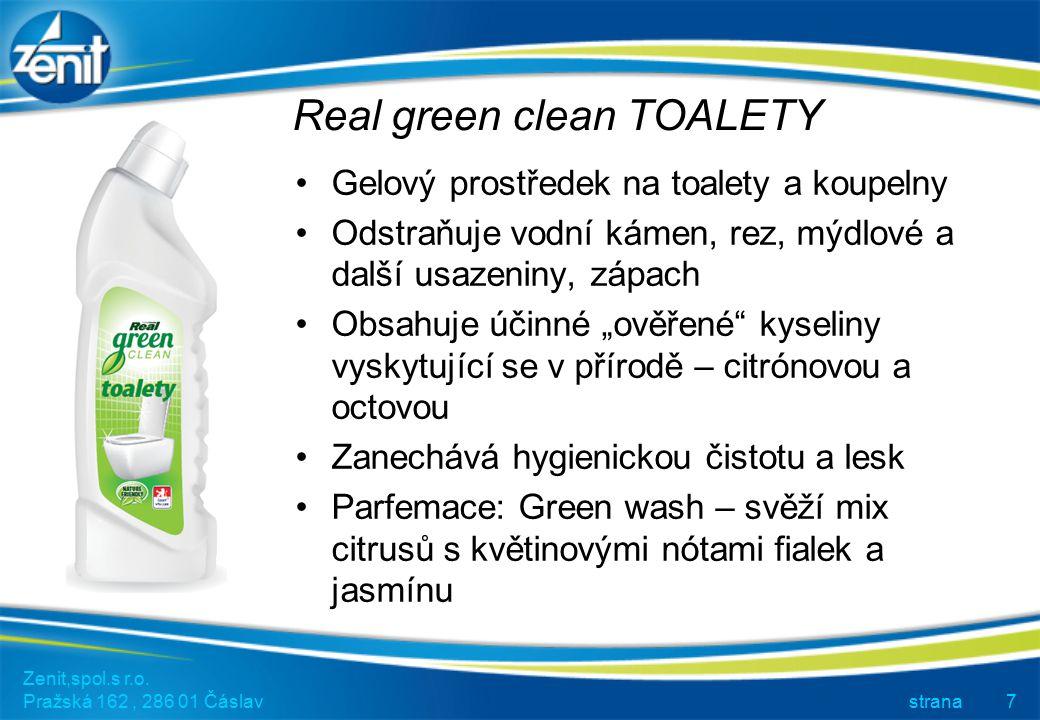 Real green clean TOALETY Zenit,spol.s r.o. Pražská 162, 286 01 Čáslav strana7 Gelový prostředek na toalety a koupelny Odstraňuje vodní kámen, rez, mýd