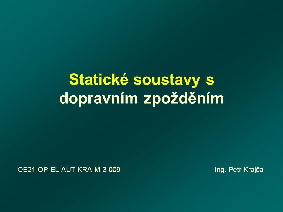 Statické soustavy s dopravním zpožděním OB21-OP-EL-AUT-KRA-M-3-009 Ing. Petr Krajča
