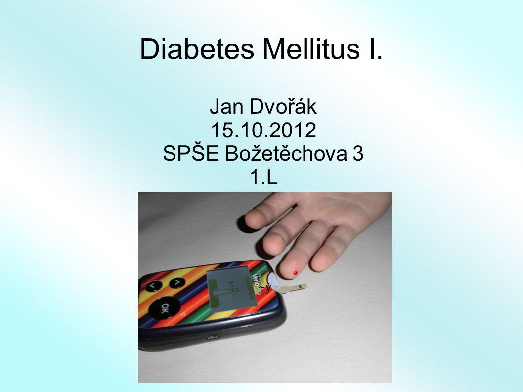 Diabetes Mellitus I. Jan Dvořák 15.10.2012 SPŠE Božetěchova 3 1.L ~ý