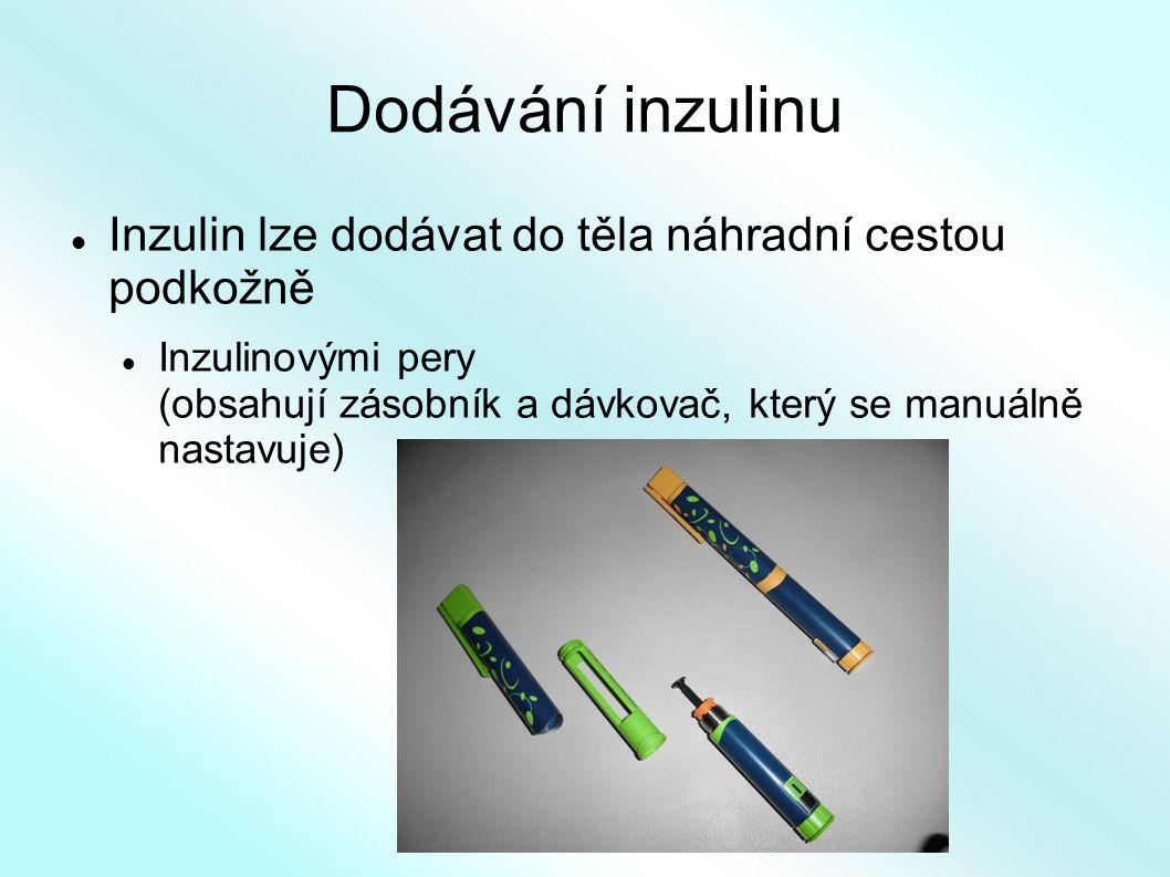 Dodávání inzulinu Inzulin lze dodávat do těla náhradní cestou podkožně Inzulinovými pery (obsahují zásobník a dávkovač, který se manuálně nastavuje)