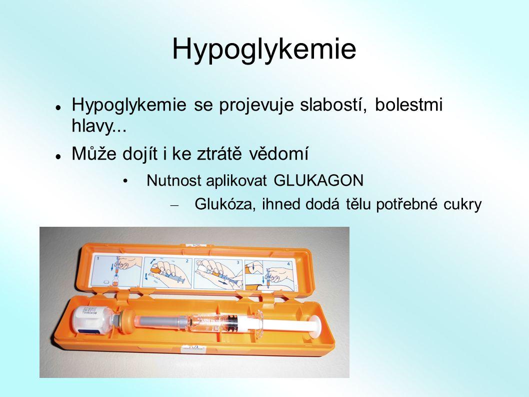 Hypoglykemie Hypoglykemie se projevuje slabostí, bolestmi hlavy... Může dojít i ke ztrátě vědomí Nutnost aplikovat GLUKAGON – Glukóza, ihned dodá tělu