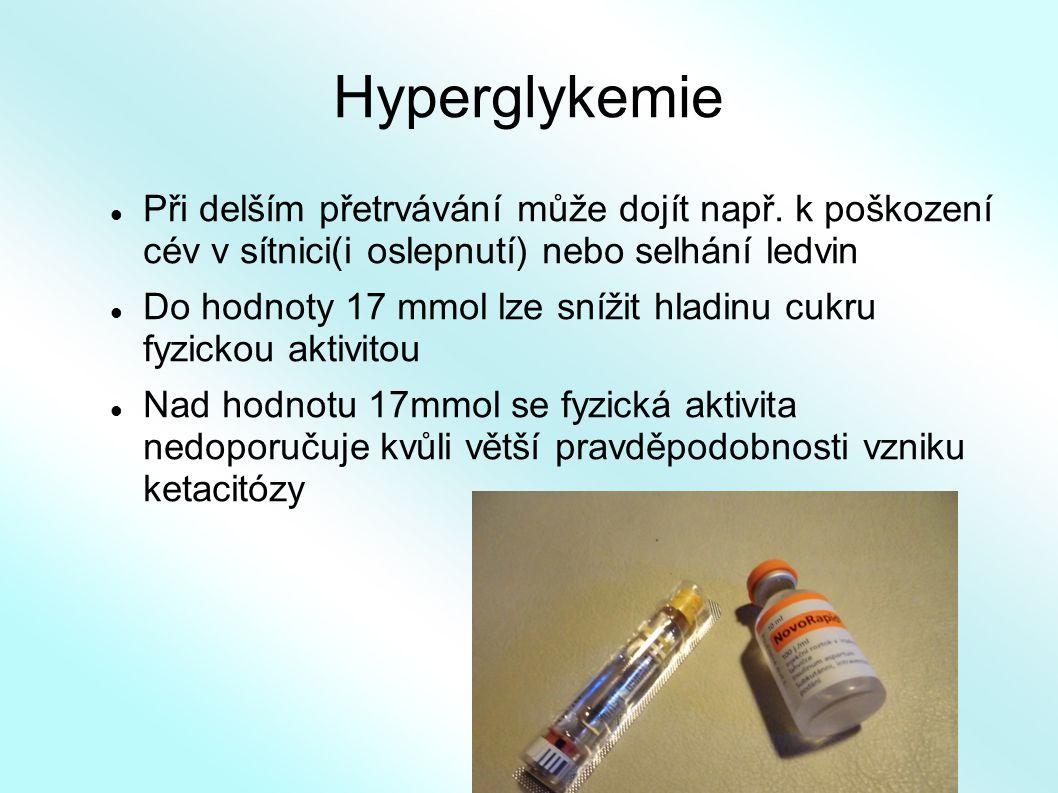 Hyperglykemie Při delším přetrvávání může dojít např. k poškození cév v sítnici(i oslepnutí) nebo selhání ledvin Do hodnoty 17 mmol lze snížit hladinu