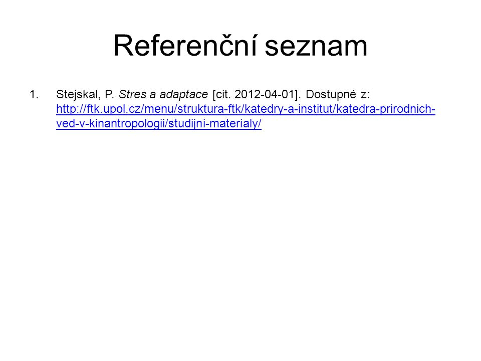 Referenční seznam 1.Stejskal, P. Stres a adaptace [cit. 2012-04-01]. Dostupné z: http://ftk.upol.cz/menu/struktura-ftk/katedry-a-institut/katedra-prir