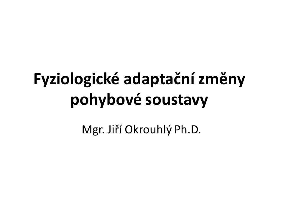 Fyziologické adaptační změny pohybové soustavy Mgr. Jiří Okrouhlý Ph.D.