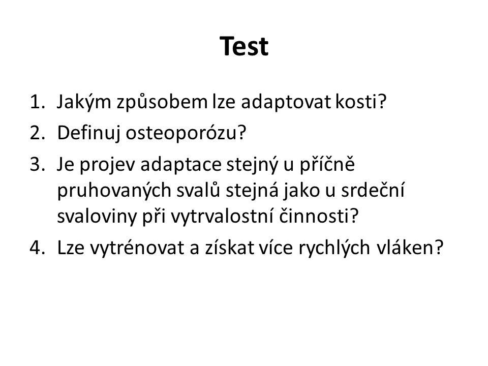 Test 1.Jakým způsobem lze adaptovat kosti? 2.Definuj osteoporózu? 3.Je projev adaptace stejný u příčně pruhovaných svalů stejná jako u srdeční svalovi