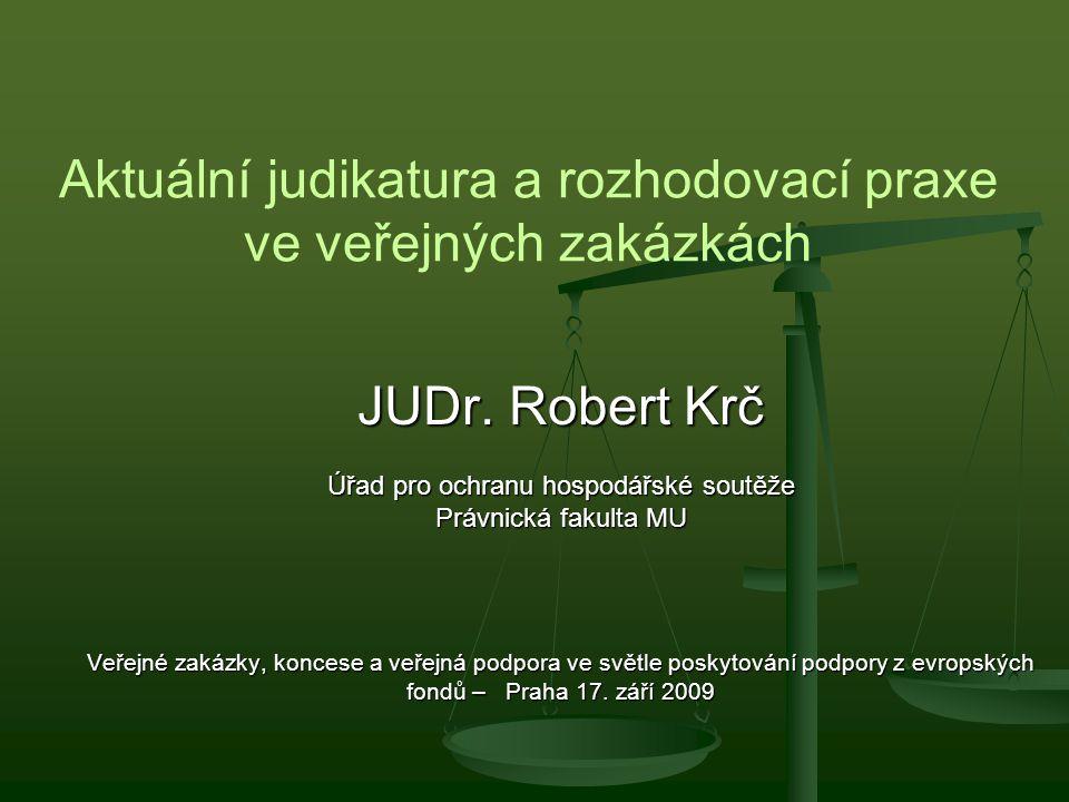 Aktuální judikatura a rozhodovací praxe ve veřejných zakázkách JUDr. Robert Krč Úřad pro ochranu hospodářské soutěže Právnická fakulta MU Veřejné zaká