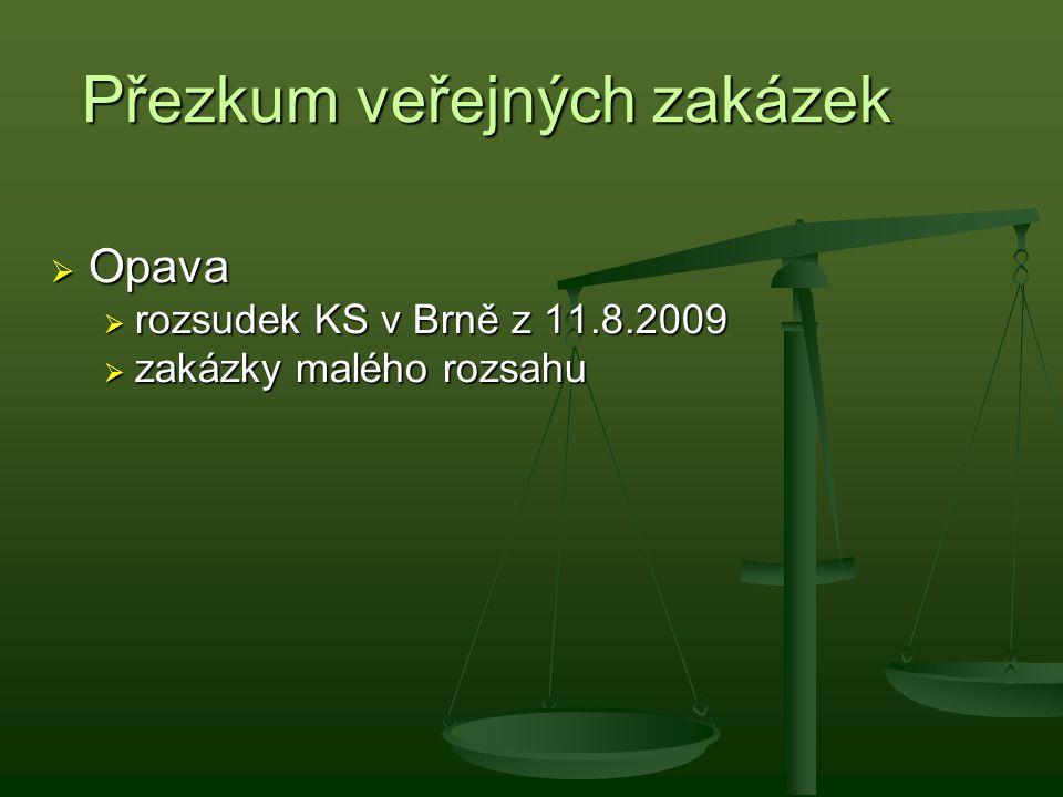 Přezkum veřejných zakázek  Opava  rozsudek KS v Brně z 11.8.2009  zakázky malého rozsahu