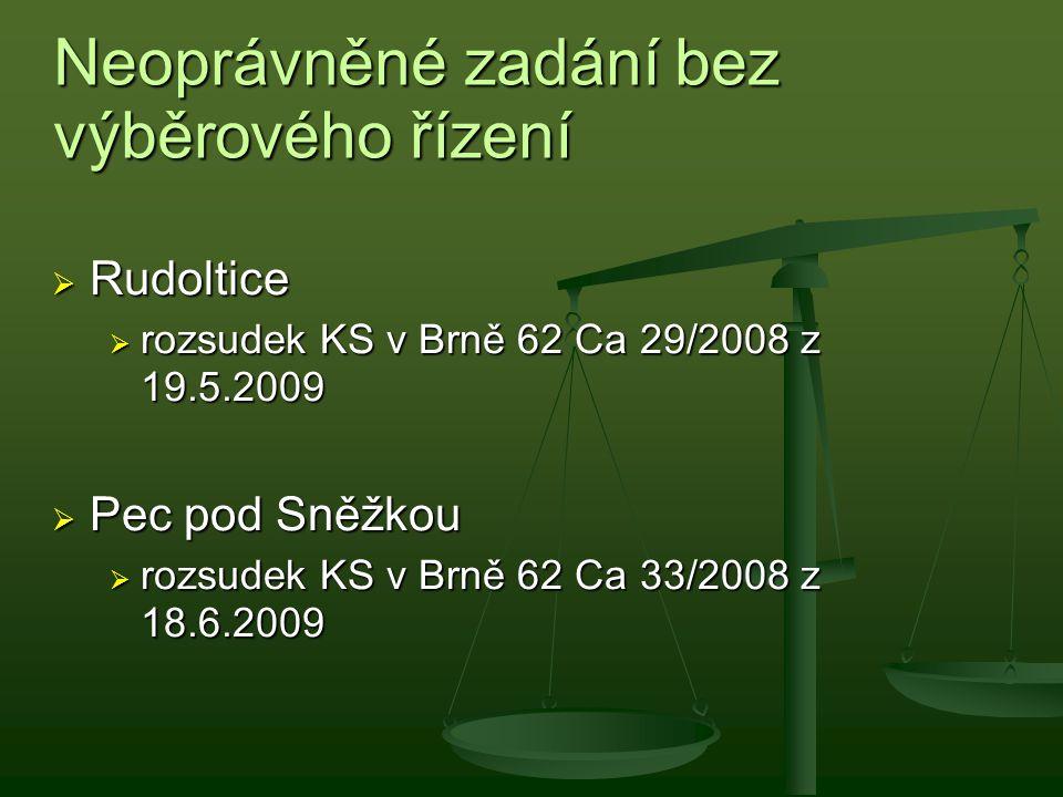 Neoprávněné zadání bez výběrového řízení  Rudoltice  rozsudek KS v Brně 62 Ca 29/2008 z 19.5.2009  Pec pod Sněžkou  rozsudek KS v Brně 62 Ca 33/20