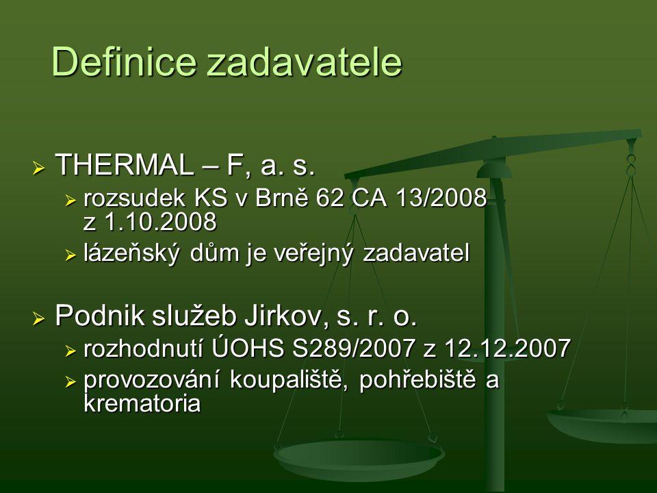 Definice zadavatele  THERMAL – F, a. s.  rozsudek KS v Brně 62 CA 13/2008 z 1.10.2008  lázeňský dům je veřejný zadavatel  Podnik služeb Jirkov, s.