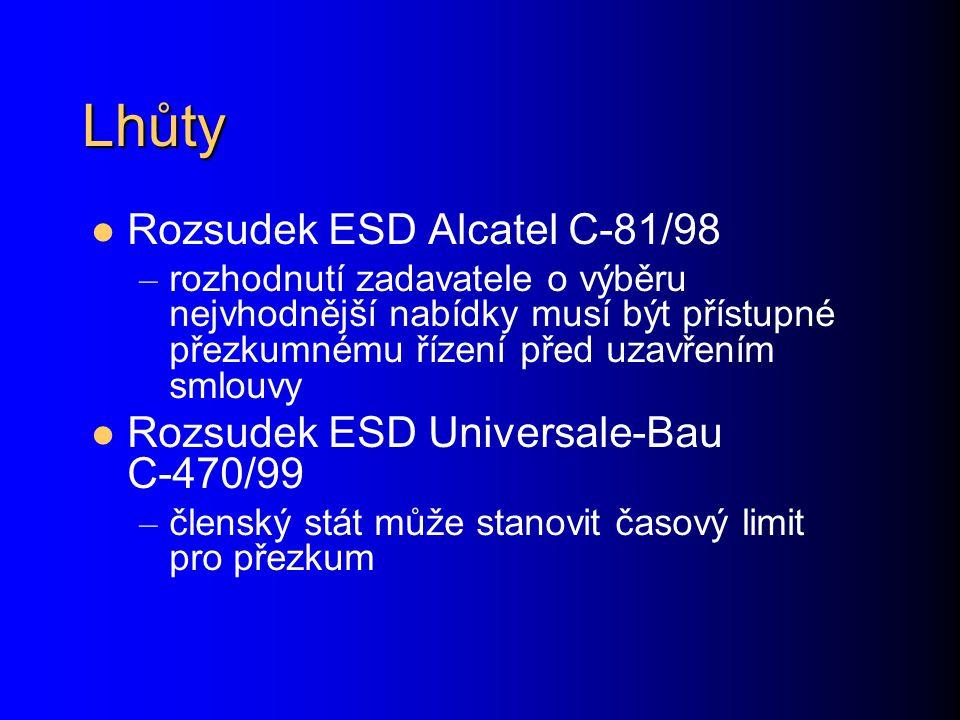 Lhůty Rozsudek ESD Alcatel C-81/98 – rozhodnutí zadavatele o výběru nejvhodnější nabídky musí být přístupné přezkumnému řízení před uzavřením smlouvy Rozsudek ESD Universale-Bau C-470/99 – členský stát může stanovit časový limit pro přezkum