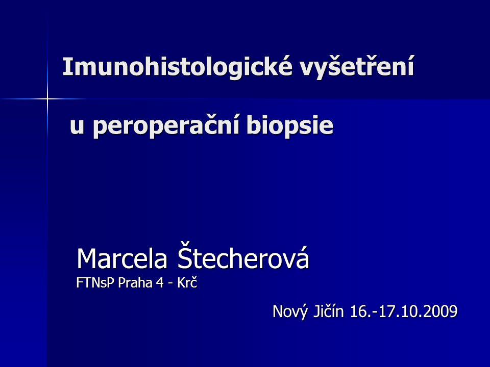 Imunohistologické vyšetření u peroperační biopsie Marcela Štecherová FTNsP Praha 4 - Krč Nový Jičín 16.-17.10.2009