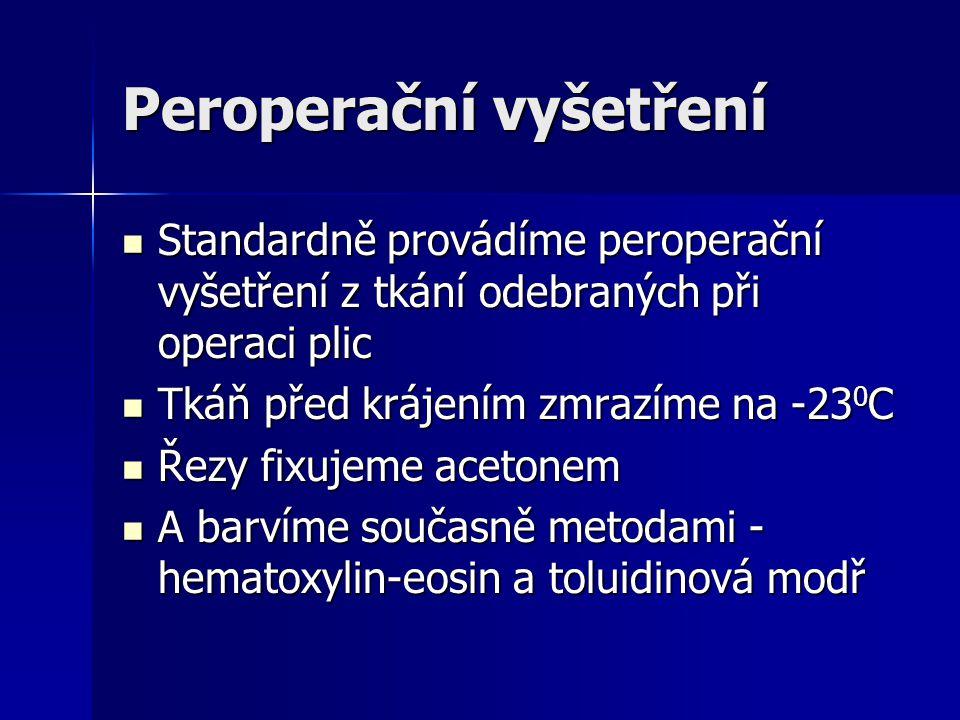Peroperační vyšetření Standardně provádíme peroperační vyšetření z tkání odebraných při operaci plic Standardně provádíme peroperační vyšetření z tkán