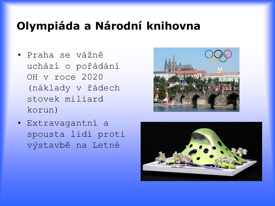 Olympiáda a Národní knihovna Praha se vážně uchází o pořádání OH v roce 2020 (náklady v řádech stovek miliard korun) Extravagantní a spousta lidí prot
