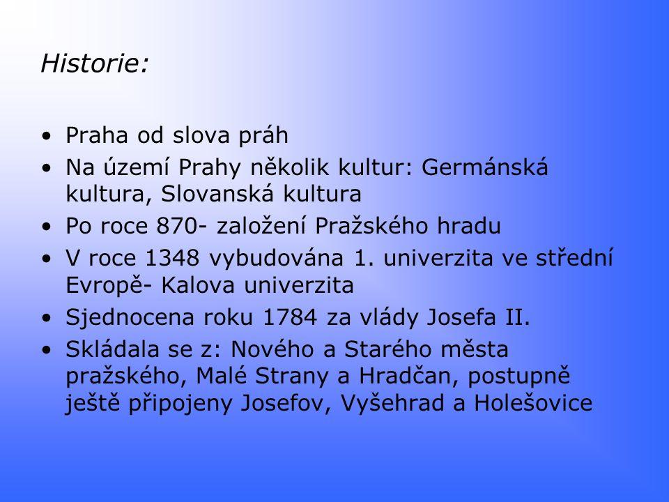 Historie: Praha od slova práh Na území Prahy několik kultur: Germánská kultura, Slovanská kultura Po roce 870- založení Pražského hradu V roce 1348 vybudována 1.
