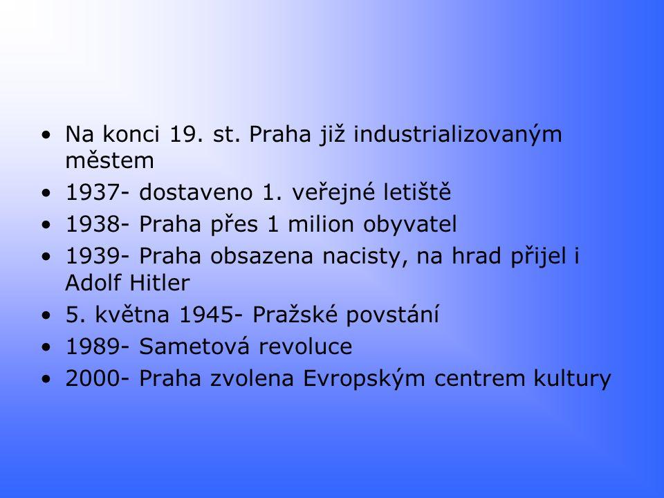 Na konci 19. st. Praha již industrializovaným městem 1937- dostaveno 1. veřejné letiště 1938- Praha přes 1 milion obyvatel 1939- Praha obsazena nacist