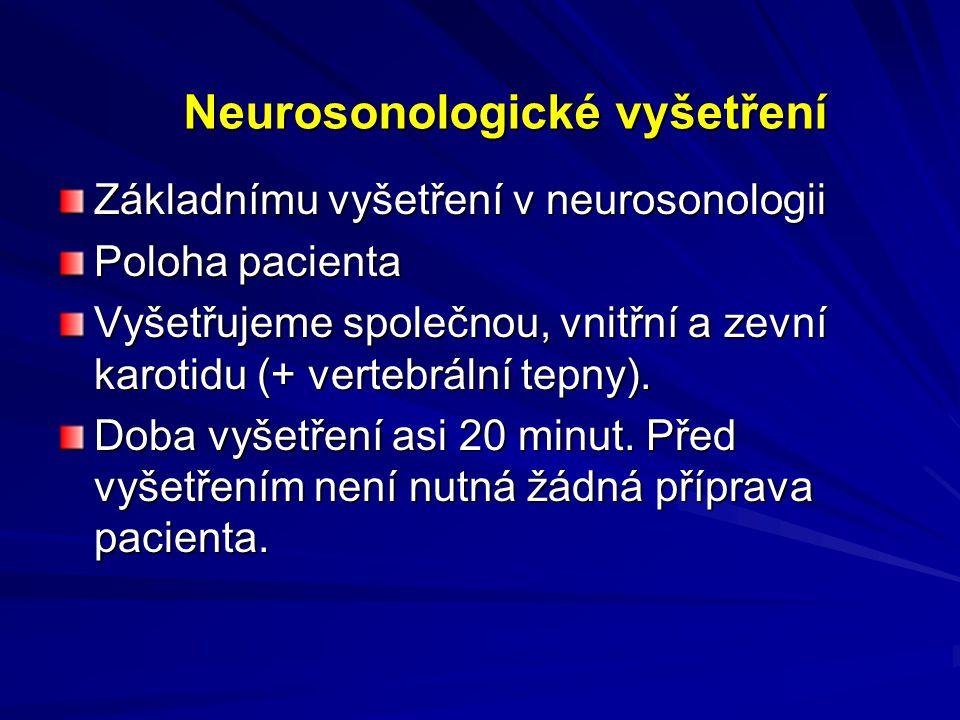 VYUŽITÍ DUPLEXNÍHO ULTRAZVUKOVÉHO VYŠETŘENÍ KAROTID V DIAGNOSTICE CÉVNÍCH ONEMOCNĚNÍ MOZKU A.Kunčarová, P. Kubalová, D. Školoudík,P. Kaňovský Neurolog