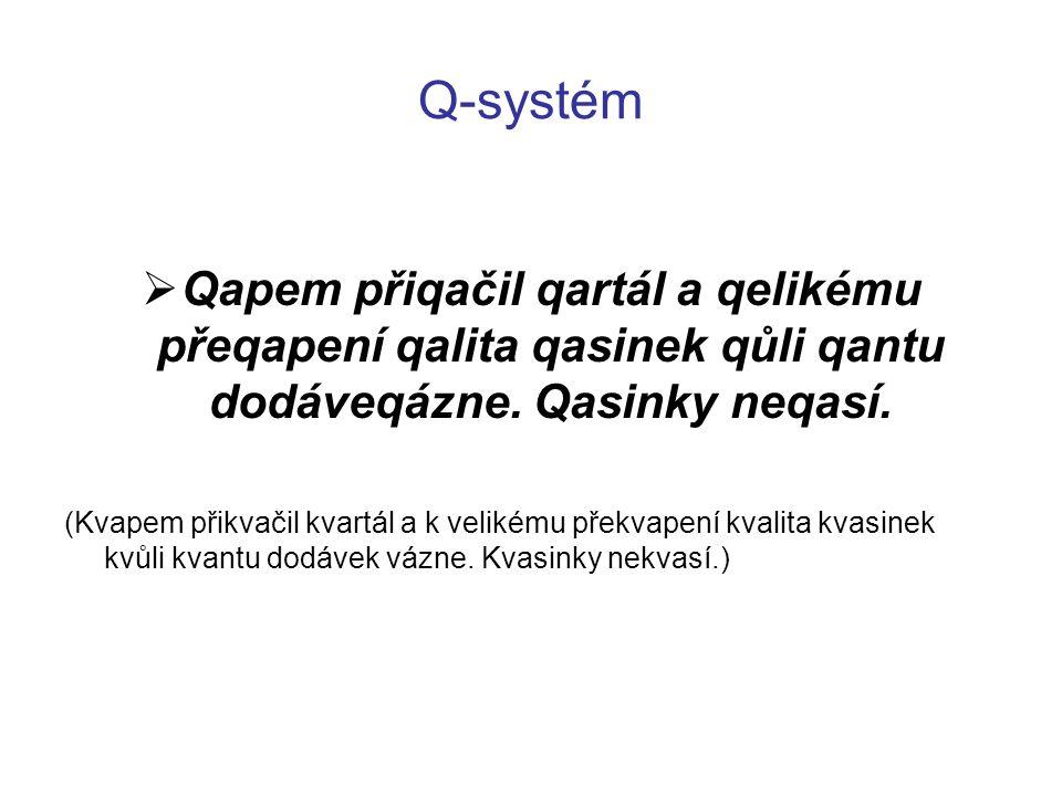Q-systém  Qapem přiqačil qartál a qelikému přeqapení qalita qasinek qůli qantu dodáveqázne. Qasinky neqasí. (Kvapem přikvačil kvartál a k velikému př