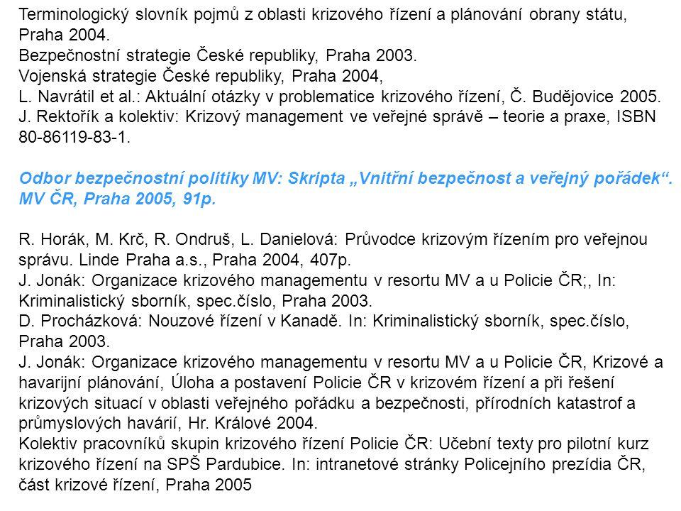 Terminologický slovník pojmů z oblasti krizového řízení a plánování obrany státu, Praha 2004. Bezpečnostní strategie České republiky, Praha 2003. Voje