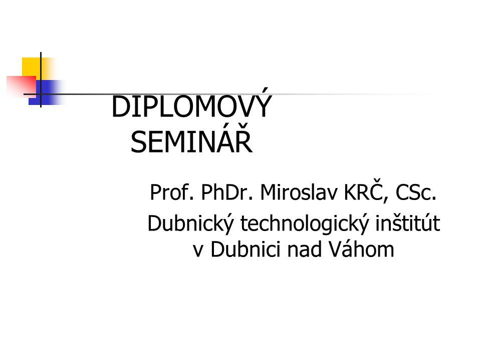 DIPLOMOVÝ SEMINÁŘ Prof. PhDr. Miroslav KRČ, CSc. Dubnický technologický inštitút v Dubnici nad Váhom