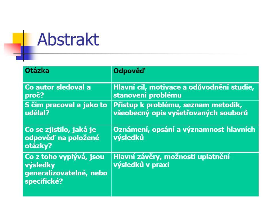 Abstrakt OtázkaOdpověď Co autor sledoval a proč? Hlavní cíl, motivace a odůvodnění studie, stanovení problému S čím pracoval a jako to udělal? Přístup