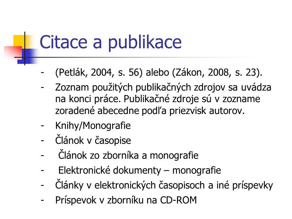 Citace a publikace -(Petlák, 2004, s. 56) alebo (Zákon, 2008, s. 23). -Zoznam použitých publikačných zdrojov sa uvádza na konci práce. Publikačné zdro