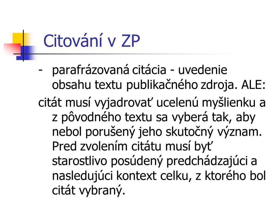 Citování v ZP -parafrázovaná citácia - uvedenie obsahu textu publikačného zdroja. ALE: citát musí vyjadrovať ucelenú myšlienku a z pôvodného textu sa
