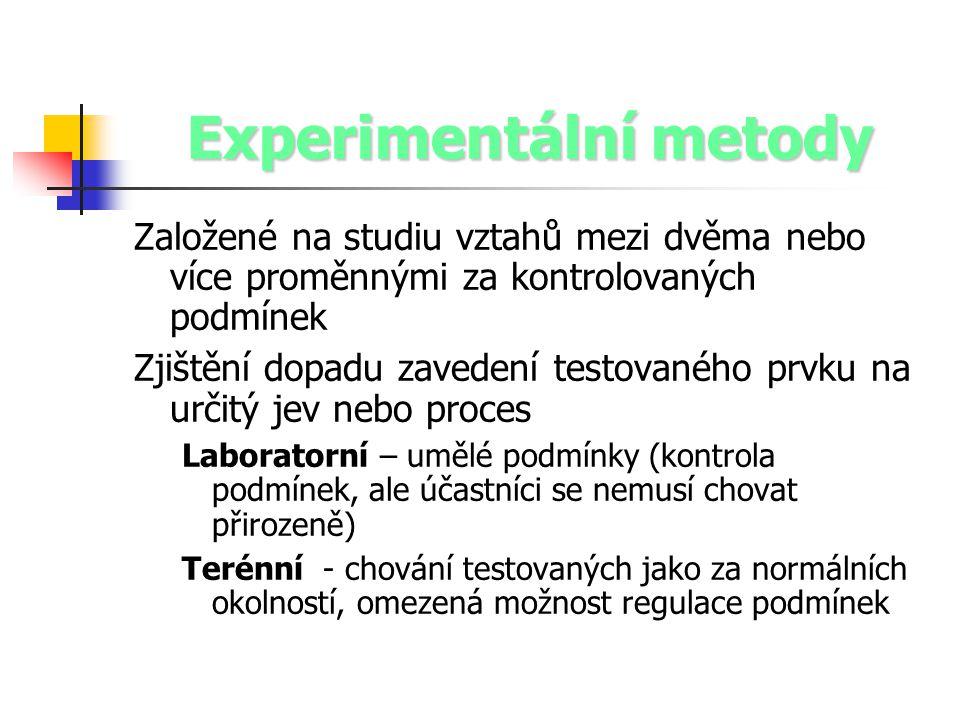 Experimentální metody Založené na studiu vztahů mezi dvěma nebo více proměnnými za kontrolovaných podmínek Zjištění dopadu zavedení testovaného prvku
