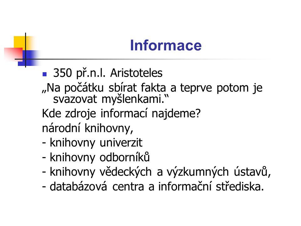 """Informace 350 př.n.l. Aristoteles """"Na počátku sbírat fakta a teprve potom je svazovat myšlenkami."""" Kde zdroje informací najdeme? národní knihovny, - k"""