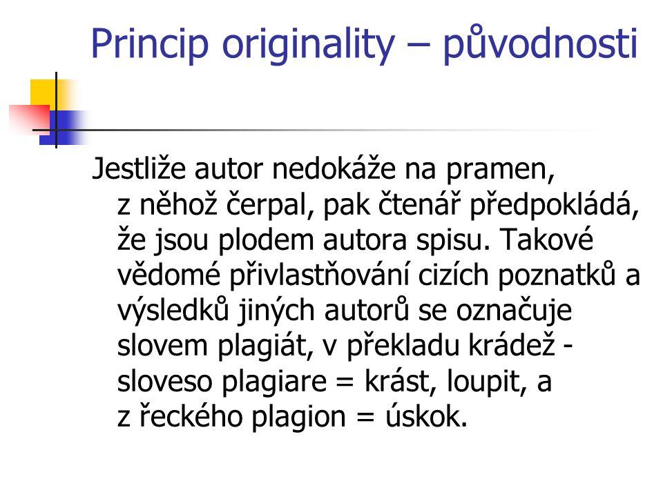 Princip originality – původnosti Jestliže autor nedokáže na pramen, z něhož čerpal, pak čtenář předpokládá, že jsou plodem autora spisu. Takové vědomé