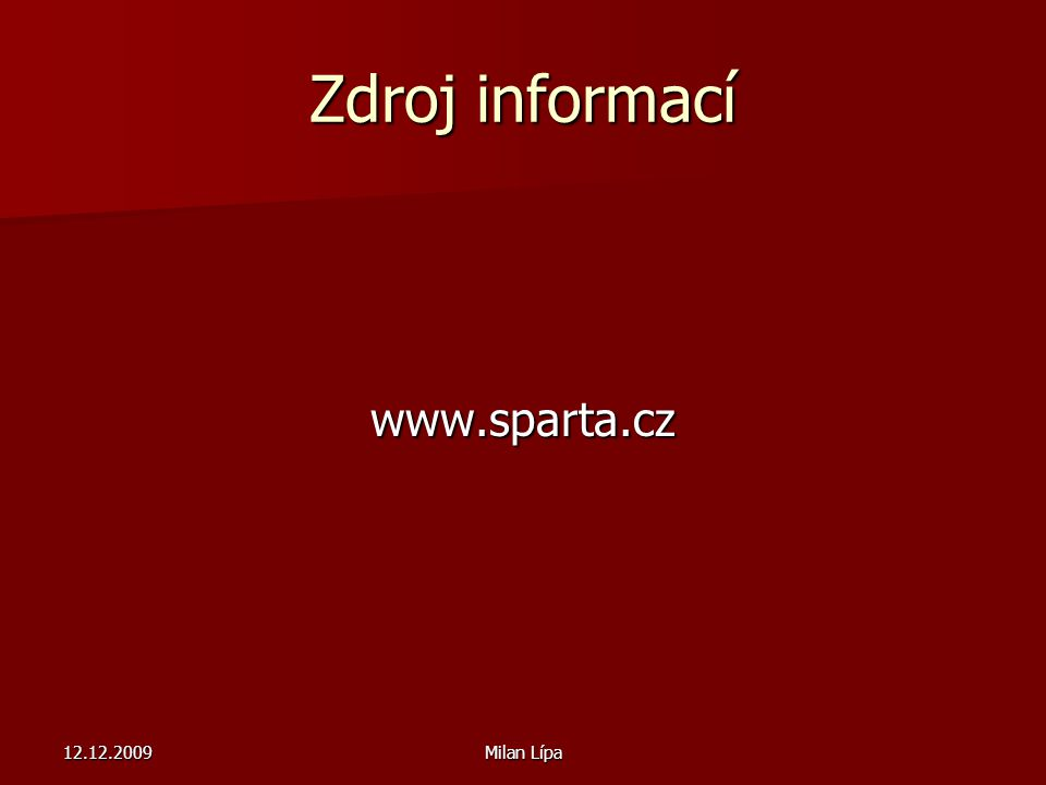 12.12.2009Milan Lípa Zdroj informací www.sparta.cz