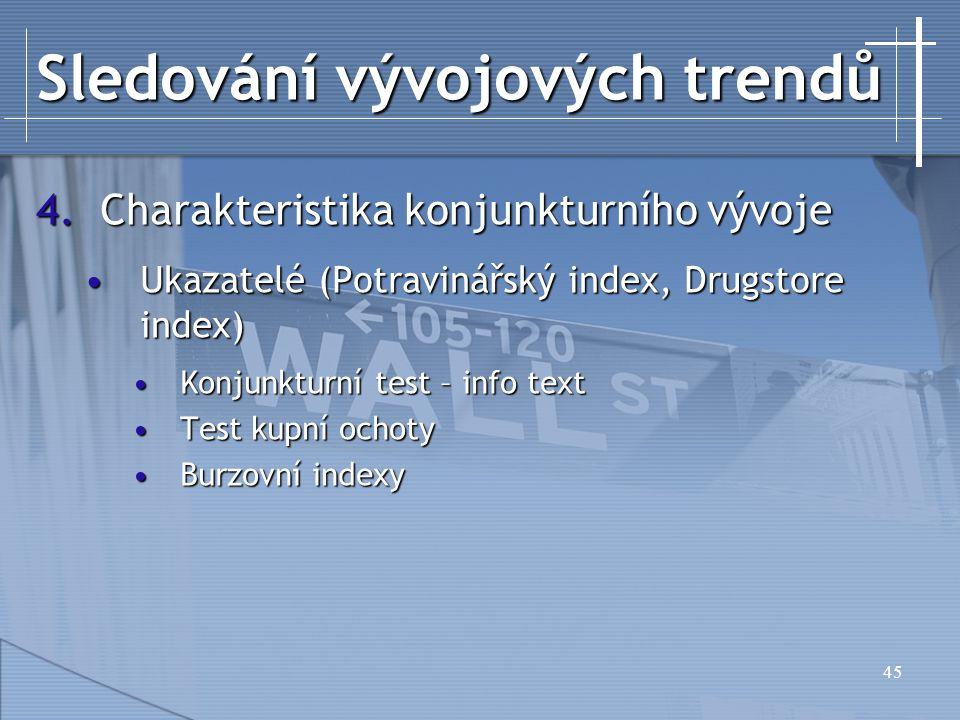 45 Sledování vývojových trendů 4.Charakteristika konjunkturního vývoje Ukazatelé (Potravinářský index, Drugstore index)Ukazatelé (Potravinářský index,