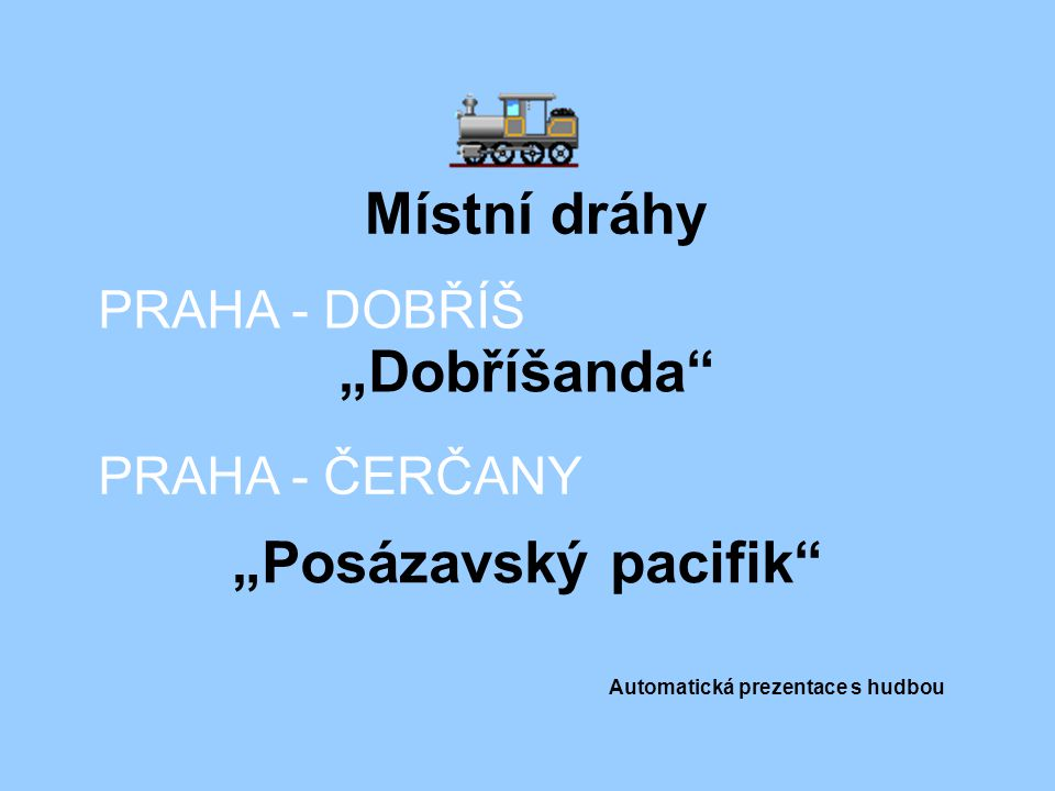 """Místní dráhy PRAHA - DOBŘÍŠ PRAHA - ČERČANY """"Dobříšanda """"Posázavský pacifik Automatická prezentace s hudbou"""