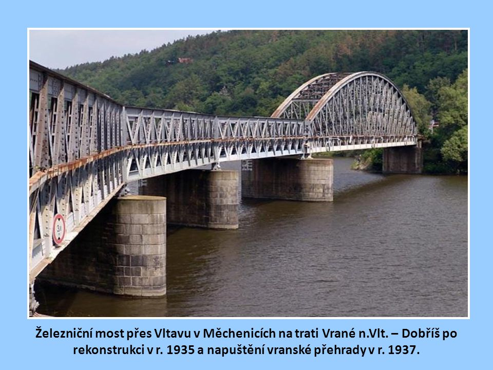 Výměna mostní konstrukce měchenického mostu v r. 1935, kdy probíhala stavba vranské přehrady a přehradní nádrž nebyla ještě napuštěna. Na obrázku vpra