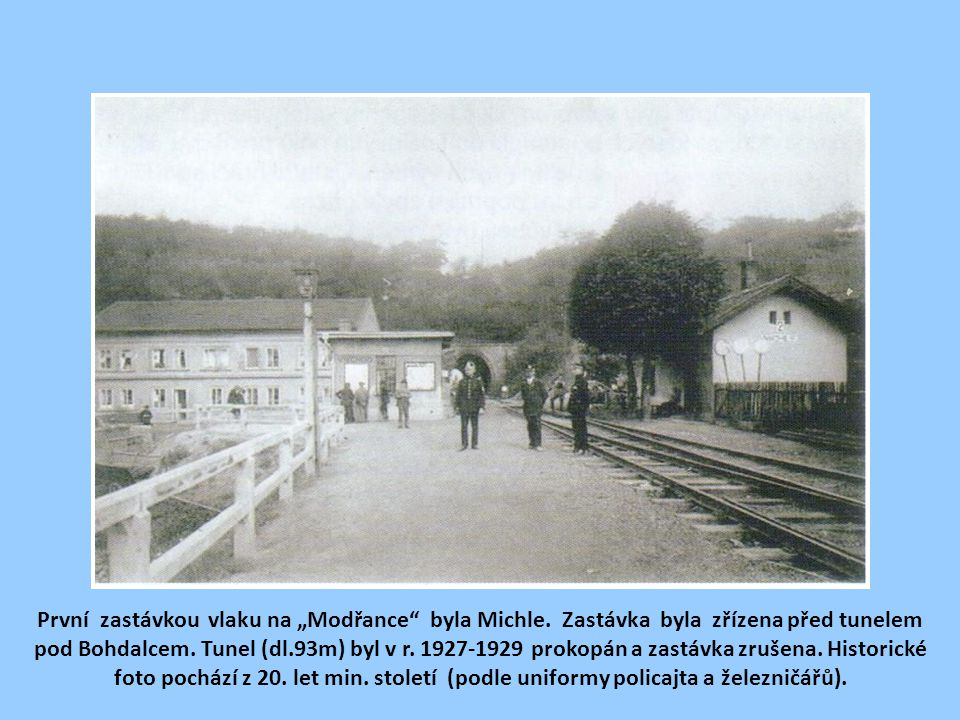 """První zastávkou vlaku na """"Modřance byla Michle.Zastávka byla zřízena před tunelem pod Bohdalcem."""