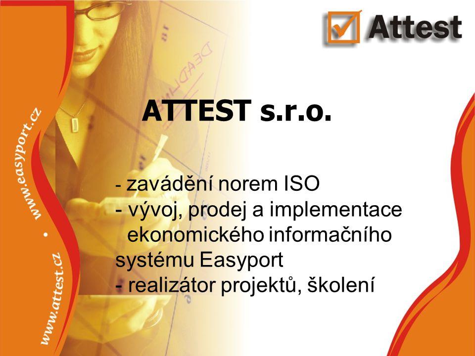 - zavádění norem ISO - vývoj, prodej a implementace ekonomického informačního systému Easyport - realizátor projektů, školení ATTEST s.r.o.