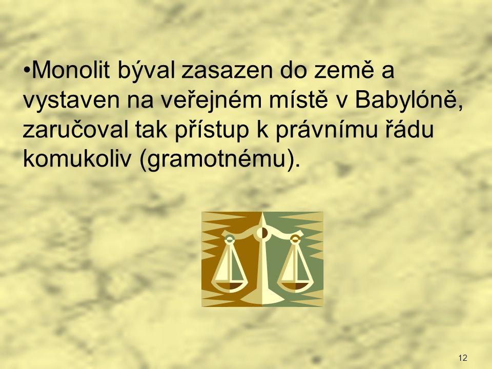 Monolit býval zasazen do země a vystaven na veřejném místě v Babylóně, zaručoval tak přístup k právnímu řádu komukoliv (gramotnému). 12