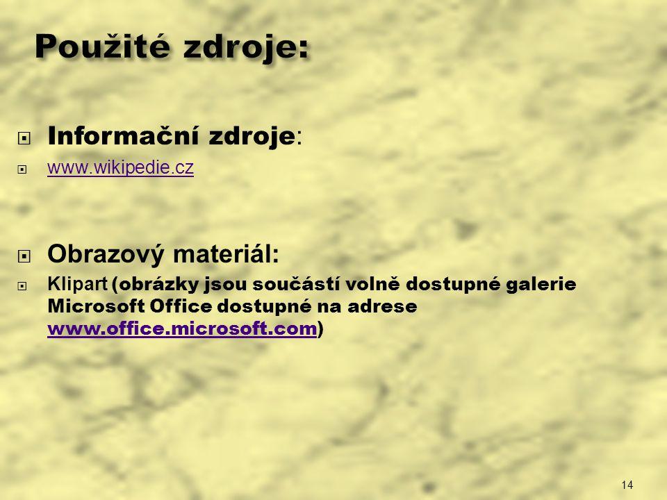 14 Použité zdroje:  Informační zdroje :  www.wikipedie.cz www.wikipedie.cz  Obrazový materiál:  Klipart (obrázky jsou součástí volně dostupné gale