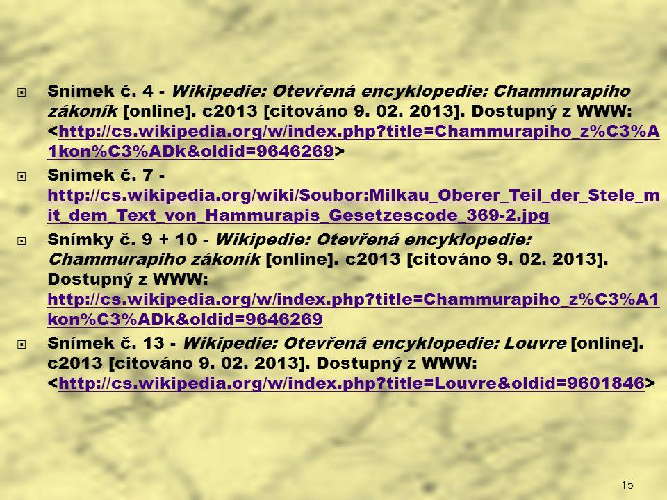 15  Snímek č. 4 - Wikipedie: Otevřená encyklopedie: Chammurapiho zákoník [online]. c2013 [citováno 9. 02. 2013]. Dostupný z WWW: http://cs.wikipedia.