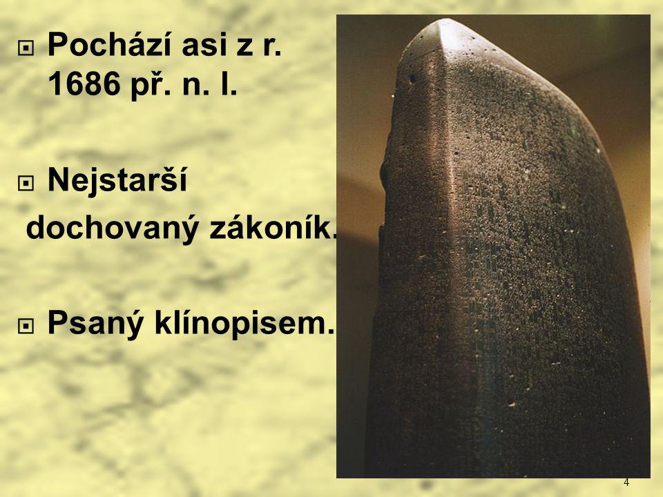 4  Pochází asi z r. 1686 př. n. l.  Nejstarší dochovaný zákoník.  Psaný klínopisem.