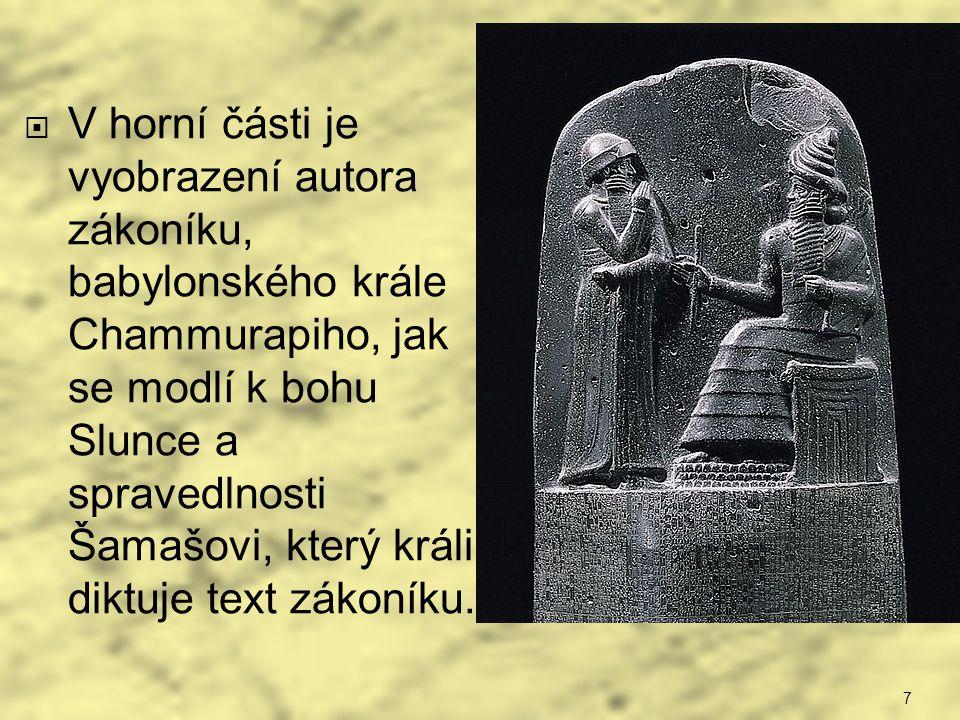 7  V horní části je vyobrazení autora zákoníku, babylonského krále Chammurapiho, jak se modlí k bohu Slunce a spravedlnosti Šamašovi, který králi dik