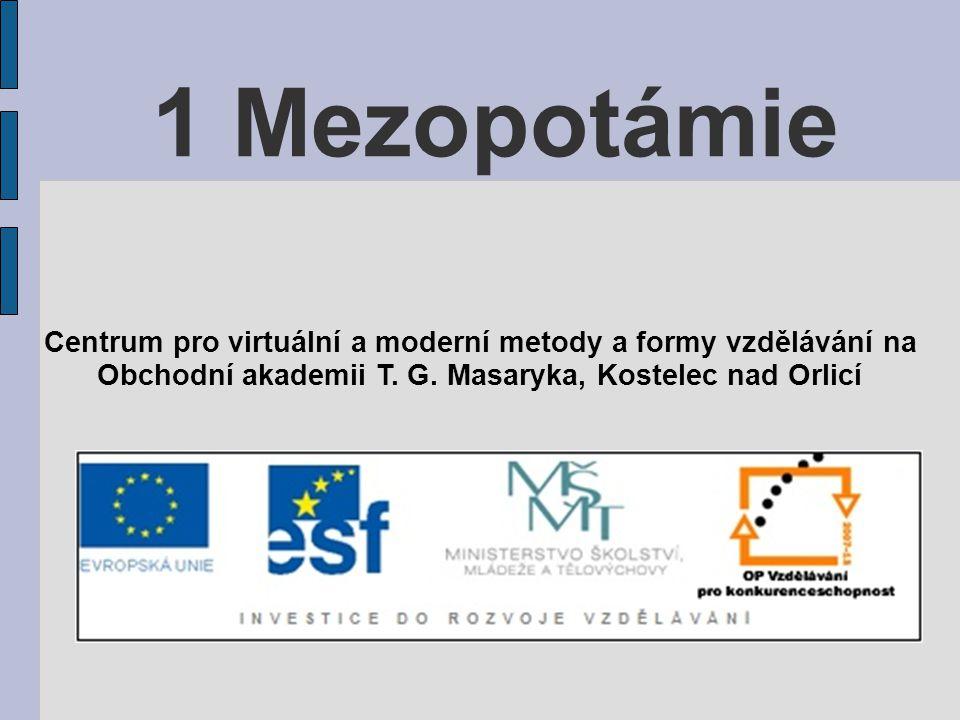 1 Mezopotámie Centrum pro virtuální a moderní metody a formy vzdělávání na Obchodní akademii T.
