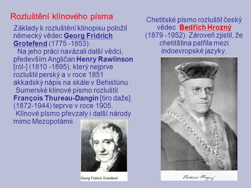 Základy k rozluštění klínopisu položil německý vědec Georg Fridrich Grotefend (1775 -1853). Na jeho práci navázali další vědci, především Angličan Hen