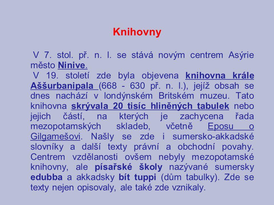 Knihovny V 7. stol. př. n. l. se stává novým centrem Asýrie město Ninive. V 19. století zde byla objevena knihovna krále Aššurbanipala (668 - 630 př.