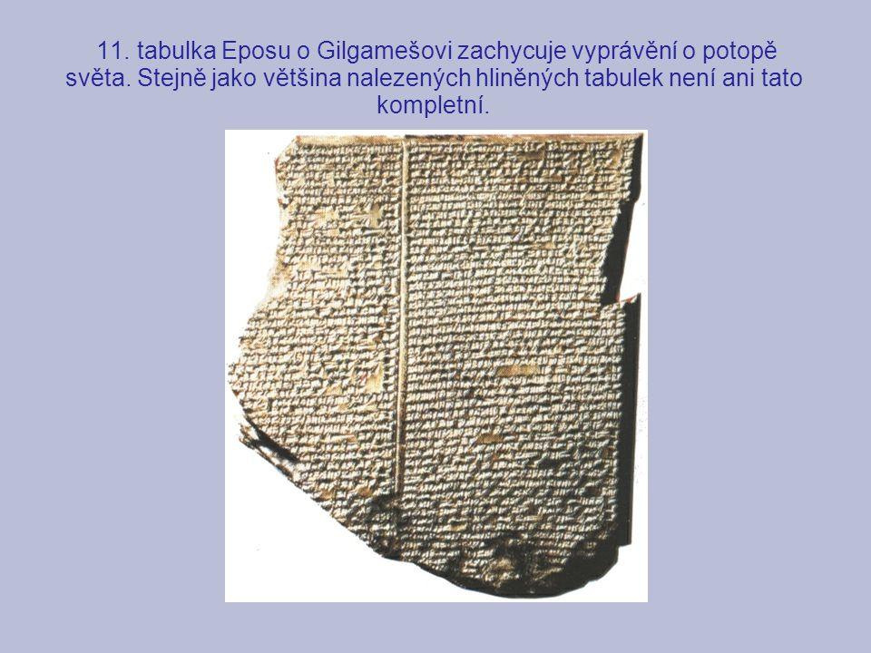 11. tabulka Eposu o Gilgamešovi zachycuje vyprávění o potopě světa. Stejně jako většina nalezených hliněných tabulek není ani tato kompletní.