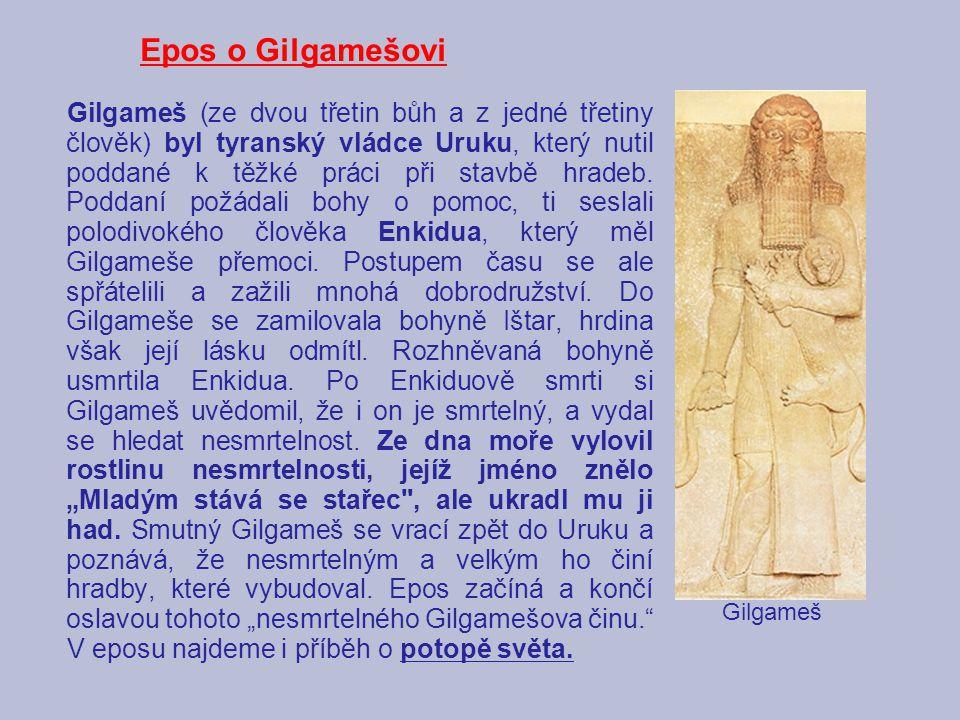 Epos o Gilgamešovi Gilgameš (ze dvou třetin bůh a z jedné třetiny člověk) byl tyranský vládce Uruku, který nutil poddané k těžké práci při stavbě hrad