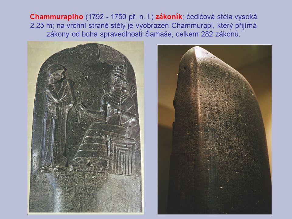 Chammurapiho (1792 - 1750 př. n. l.) zákoník; čedičová stéla vysoká 2,25 m; na vrchní straně stély je vyobrazen Chammurapi, který přijímá zákony od bo