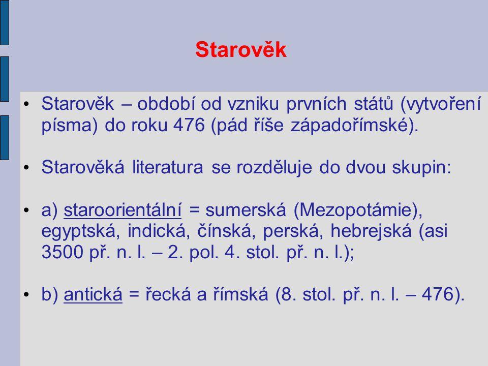 Starověk Starověk – období od vzniku prvních států (vytvoření písma) do roku 476 (pád říše západořímské). Starověká literatura se rozděluje do dvou sk