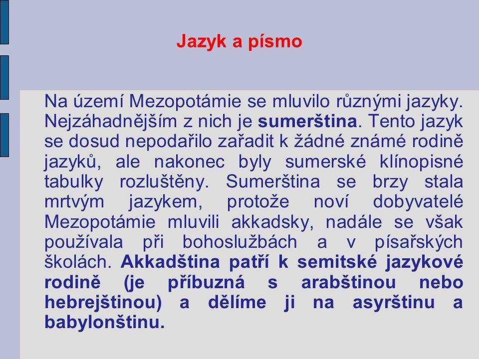 Jazyk a písmo Na území Mezopotámie se mluvilo různými jazyky. Nejzáhadnějším z nich je sumerština. Tento jazyk se dosud nepodařilo zařadit k žádné zná