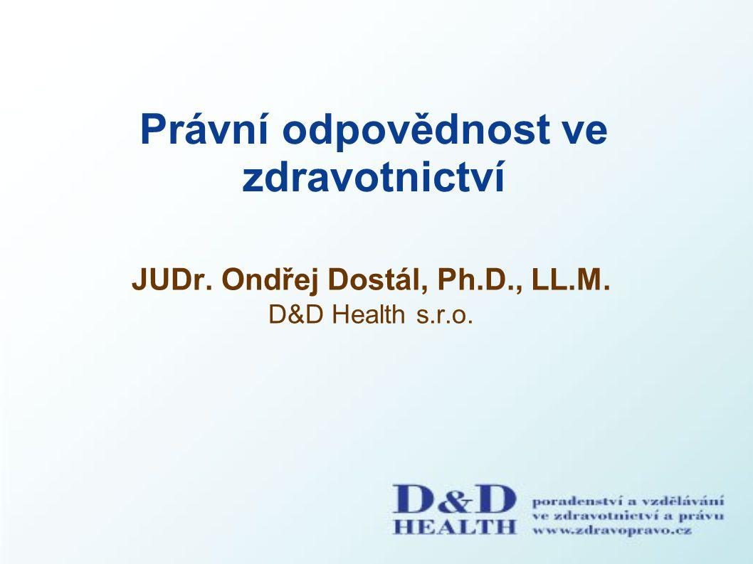 Právní odpovědnost ve zdravotnictví JUDr. Ondřej Dostál, Ph.D., LL.M. D&D Health s.r.o.