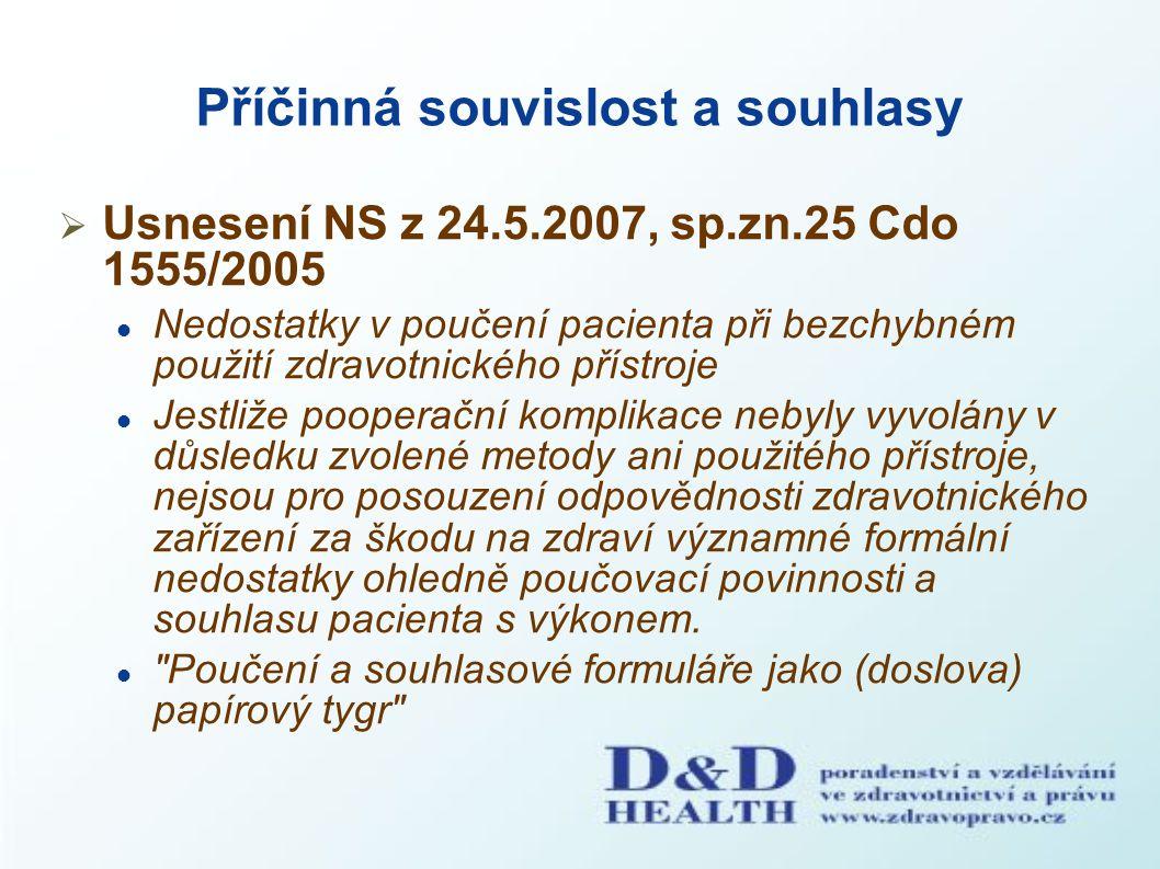 Příčinná souvislost a souhlasy  Usnesení NS z 24.5.2007, sp.zn.25 Cdo 1555/2005 Nedostatky v poučení pacienta při bezchybném použití zdravotnického p